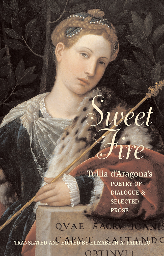 Sweet Fire: Tullia D'Aragona's Poetry of Dialogue and Selected Prose