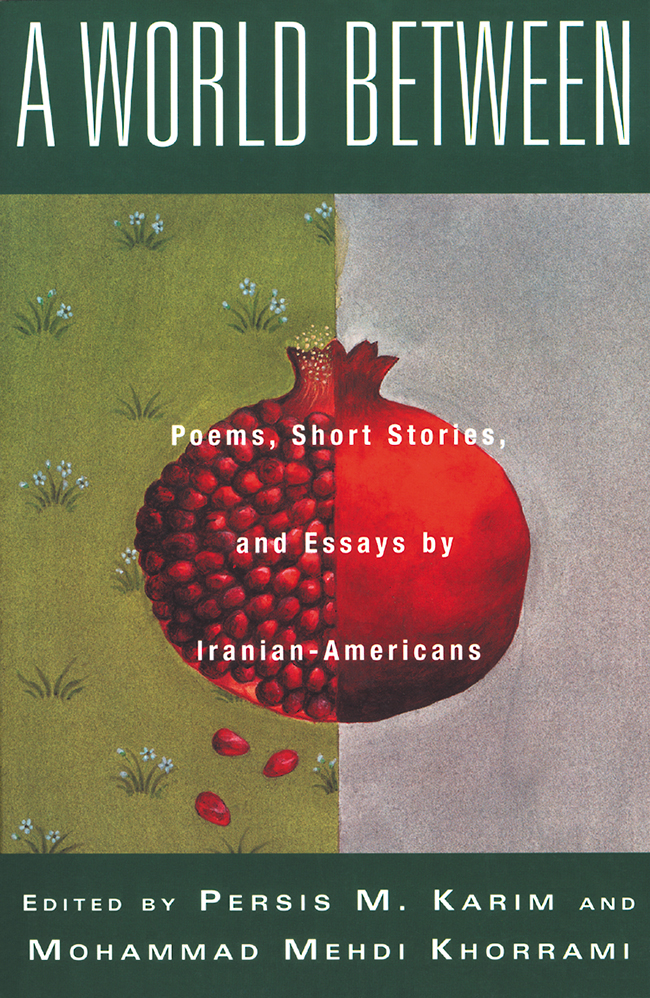 A World Between: Poems, Short Stories, and Essays by Iranian-Americans