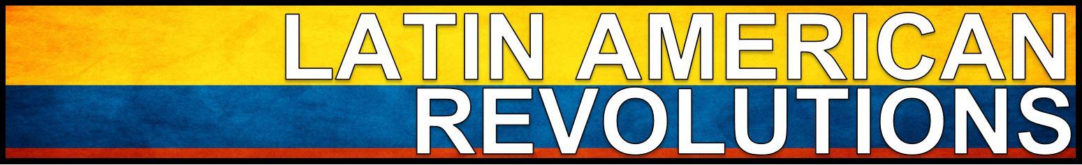 LATIN AMERICAN REVOLUTIONS BANNER FREEMANPEDIA WORLD HISTORY II.JPG