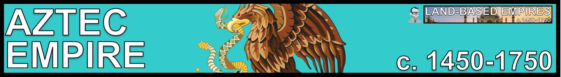 AZTEC BANNER LAND BASED EMPIRES AP WORLD HISTORY FREEMANPEDIA.JPG