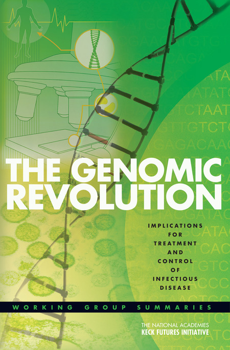 The National Academies Keck Futures Initiative The Genomic Revolution -- Implications for Treatment and Control of Infectious Disease:Working Group Summaries (2006)