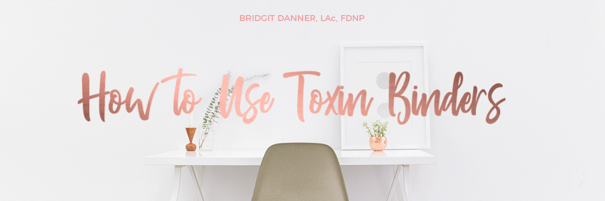 How to Use Toxin Binders — Bridgit Danner, Functional