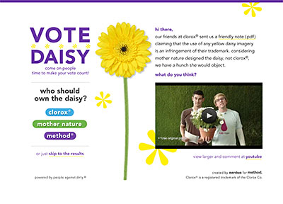 votedaisy.com (no longer active) excerpt:   hi there,    our friends at clorox® sent us a friendly note (link to pdf) claiming that the use of any yellow daisy imagery is an infringement on their trademark. considering mother nature designed the daisy, not clorox®, we have a hunch she would object.    what do you think?