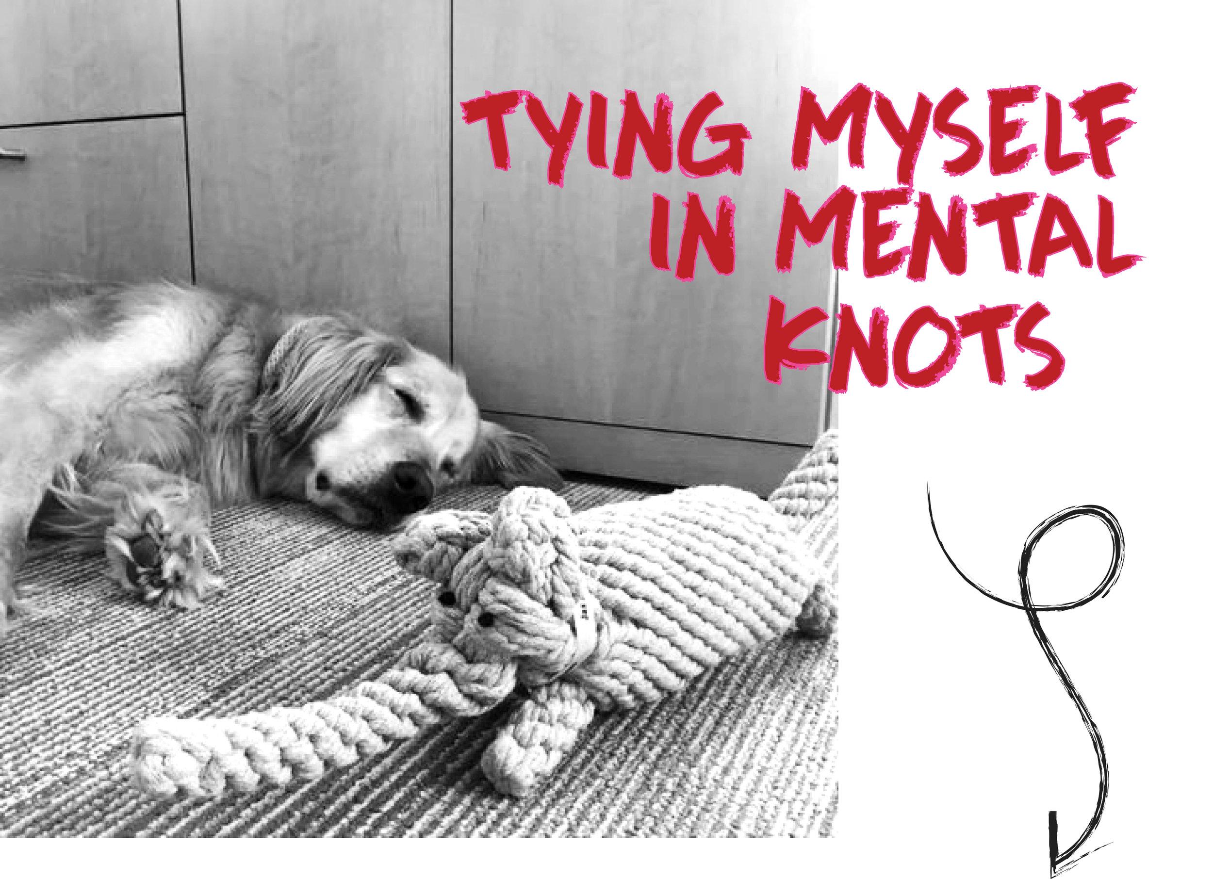 TYING MYSELF IN MENTAL KNOTS.jpg