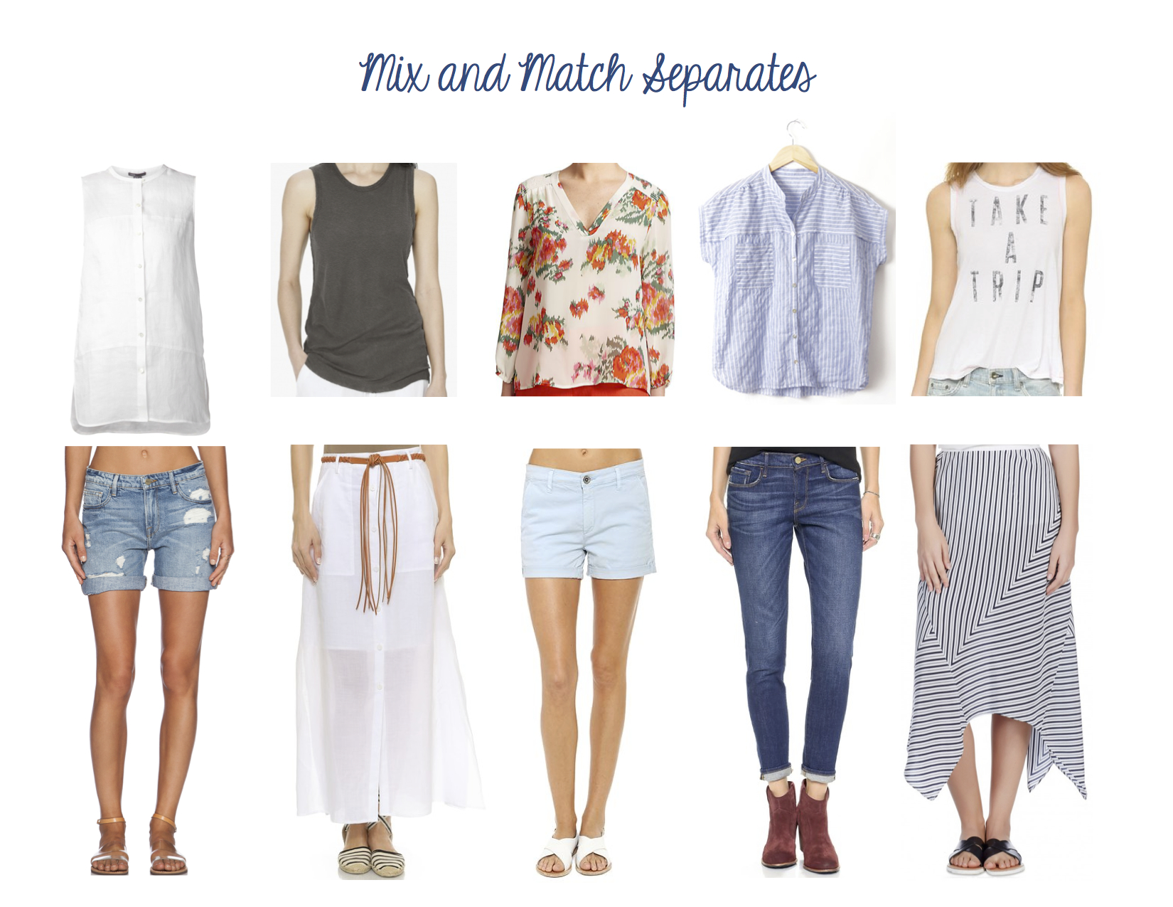 """Top Row from L to R: Vince Linen Sleeveless Top, James Perse Linen Cotton TomboyTank,Joie Axcel Blouse, California Tailor Tee Shirt, Sundry """"Take a Trip"""" Muscle Tee Bottom Row from L to R: Frame Denim Le Skinny de Jeanne Short, Theory Tylary Skirt,AG Jeans Tristan Short, Frame Le Garçon Jean, Joie Eleta Skirt"""