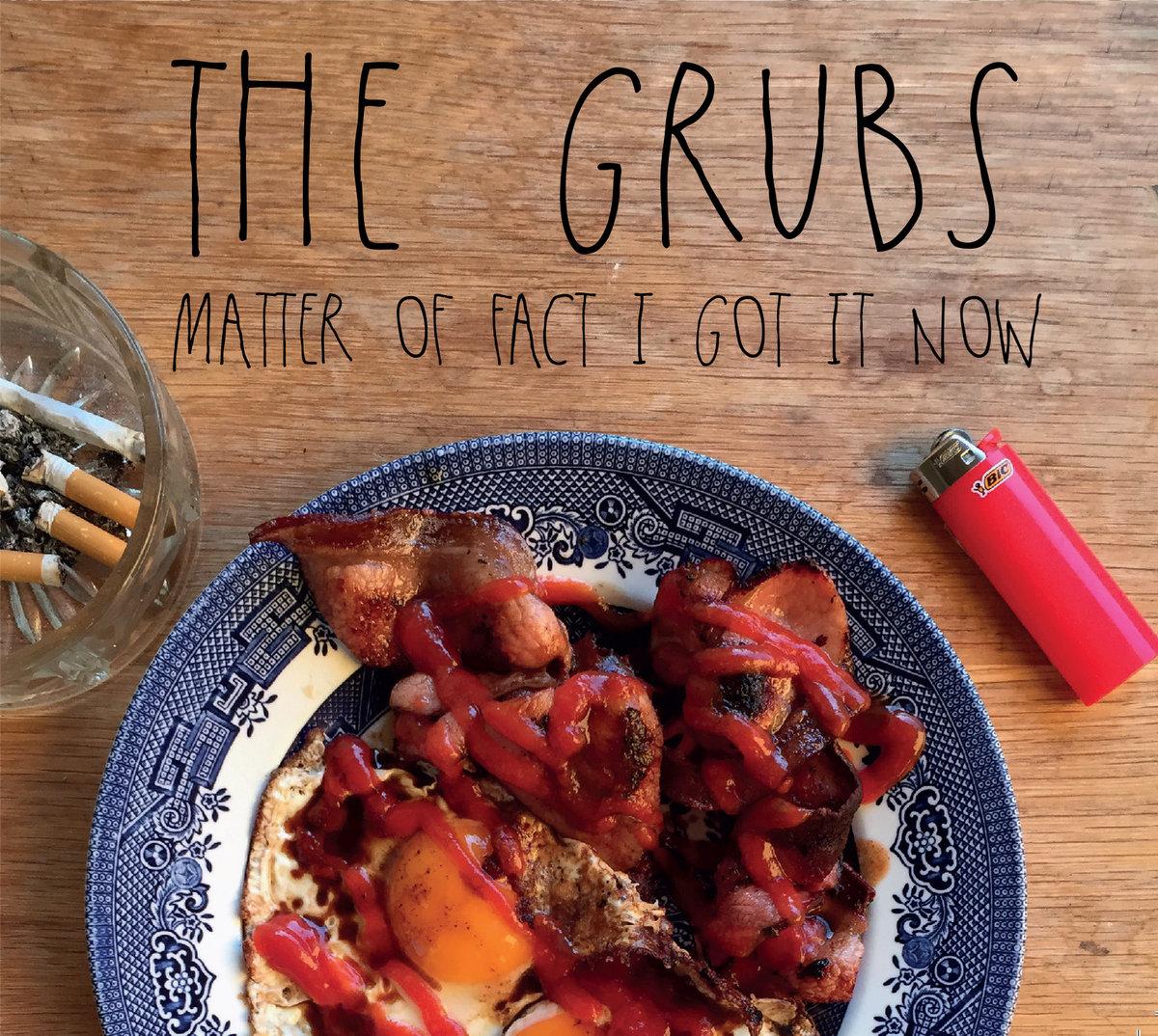 The Grubs - Matter Of Fact I Got It Now