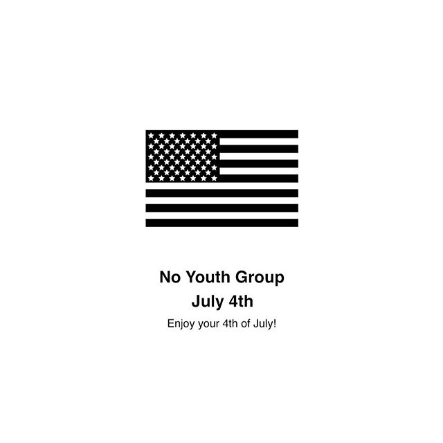 REMINDER! No youth group tonight. We'll see you guys next week, happy 4th!