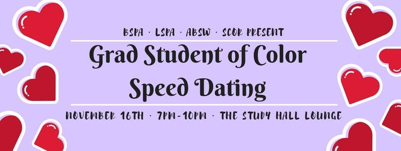 Speed Dating - Baby its getting cold outside and you know that means cuffing season is upon us! Come to the speed dating event to find a new love or just a date to Fall Ball! See you there! xoxoDate: November 16, 2017Hosted by: BSPA, LSPA, ABSW and SCORLocation: Study Hall LoungeTime: 7pm to 10pm