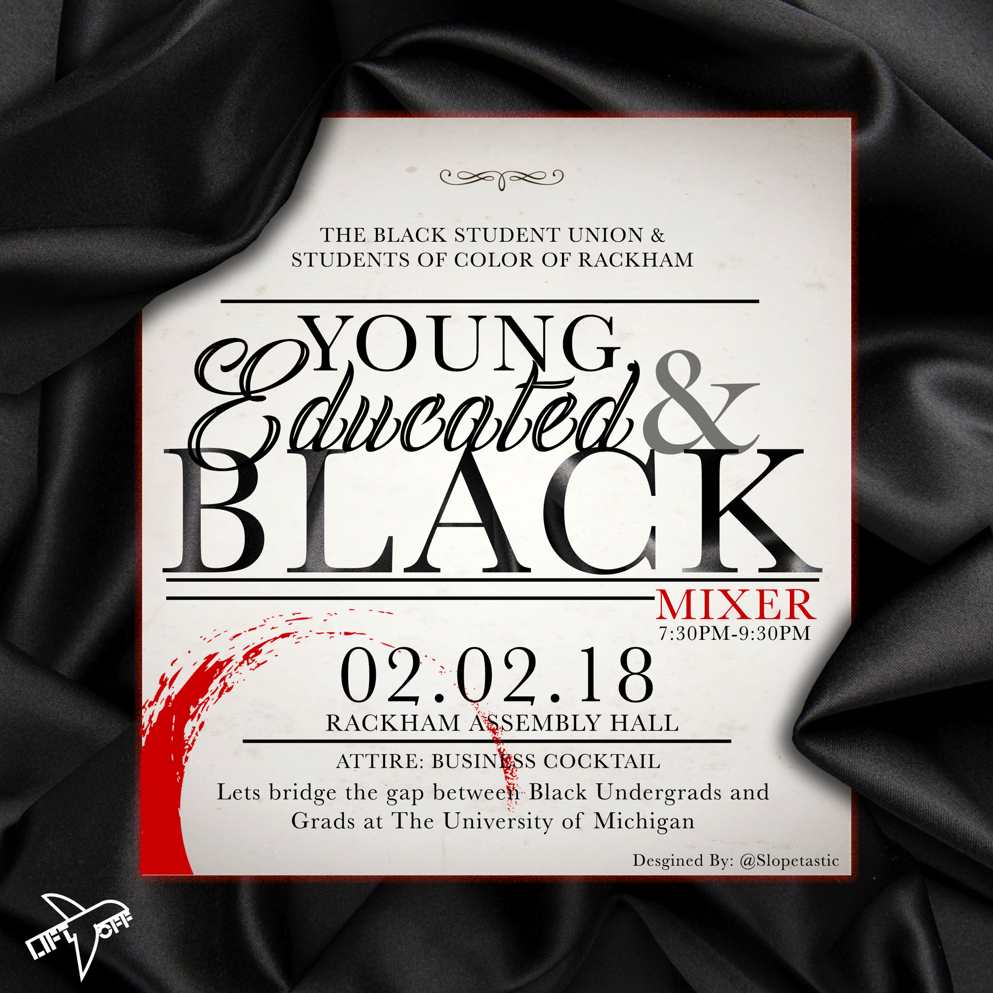 Young, Black and Educated Mixer - Hosted by the Black Student Union and SCORDate: February 2, 2018Time: 7:30pm to 9:30pmLocation: Rackham Assembly HallAttire: Business CocktailDJ LIFTOFF spinning all night!