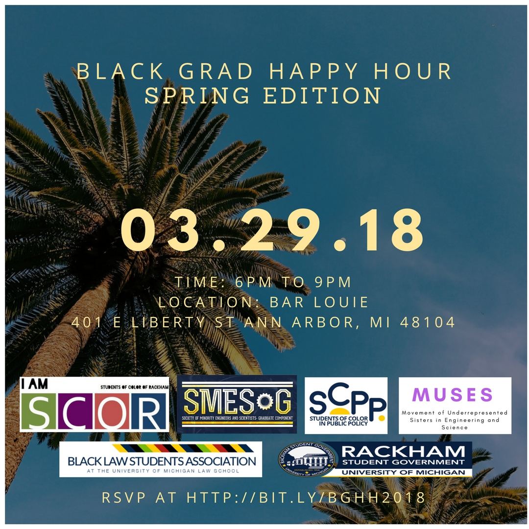 Black Grad Happy Hour *Spring Edition* - Thursday, March 29th, 2018Time: 6:00pm to 9:00pmLocation: Bar LouieAddress: 401 E. Liberty St., Ann Arbor, MI 48104