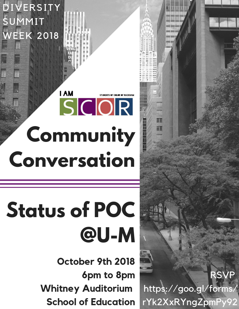 SCOR Community Conversation - Come out to meet the new SCOR E-Board and chat with students of color at U-M!10/9/18 from 6pm to 8pmDinner will be served.