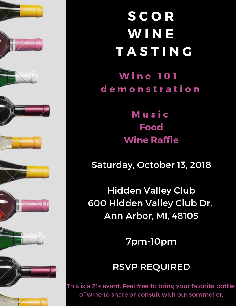 Wine 101 - Are you interested in learning how to taste and evaluate a glass of wine like an expert? If the answer is yes, we've got you covered! On Saturday, October 13th SCOR will host a wine tasting facilitated by a sommelier. Tickets are only $5, and include raffle entry to win a bottle to take home!Space is limited, so be sure to get your tickets asap by clicking the link below! Please note this is a 21+ event.We hope to see you there!Attire: Dressy CasualPurchase Tickets Here
