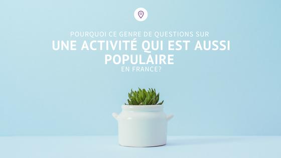 pourquoi ce genre de questions sur une activité qui est aussi populaire en France_.png