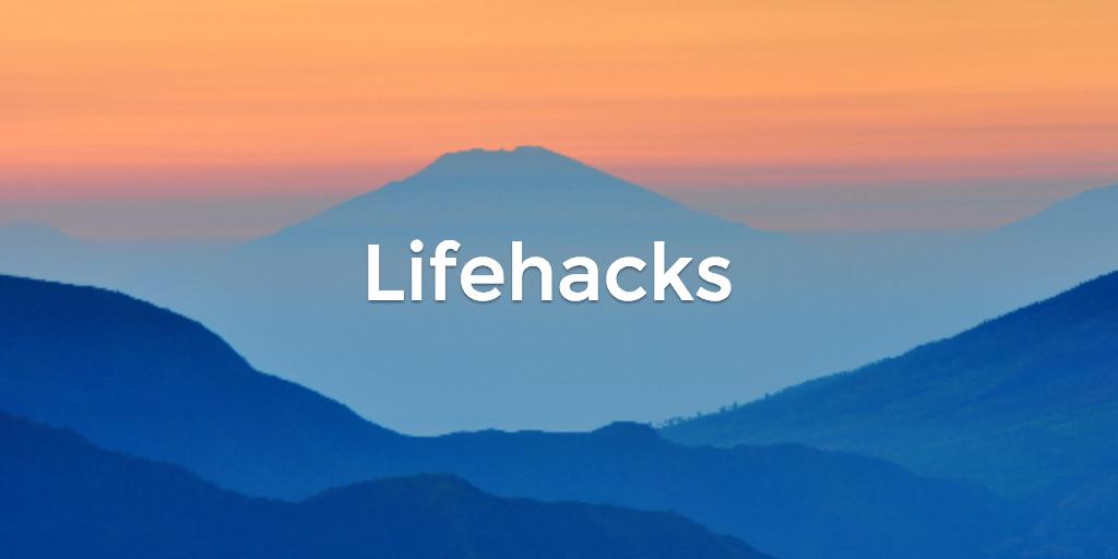 lifehacks to improve your life