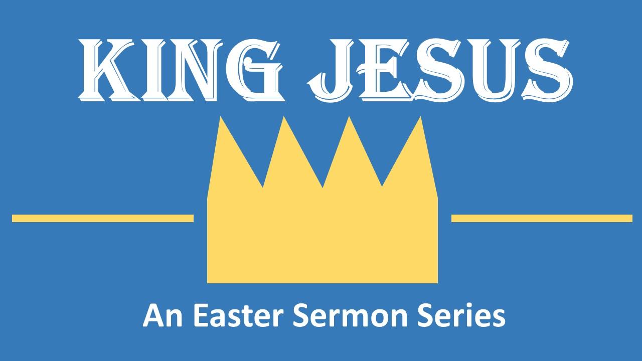 King Jesus-An Easter Sermon.JPG