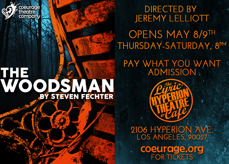 I'm THRILLED to open this amazing play. The Woodsman by Stephen Fechter.      This is DOUBLE CAST: so My dates are listed below....        Saturday May 23rd    Thursday May 28th    Friday May 29th    Friday jJune 5th    Saturday June 12th CLOSING          Tickets are always pay what you want and can be purchased on the link below       www.coeurage.org