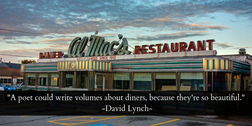 _A poet could write volumes about diners, because they're so beautiful._ -David Lynch-.png