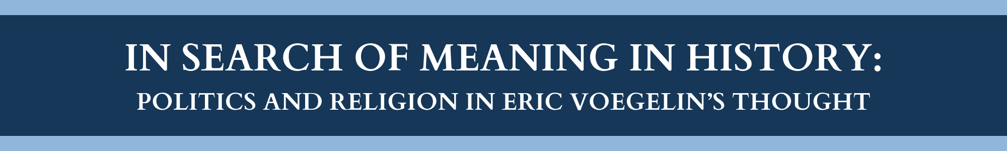 IN SEARCH OF MEANING IN HISTORY_ POLITICS AND RELIGION IN ERIC VOEGELIN'S THOUGHT.png