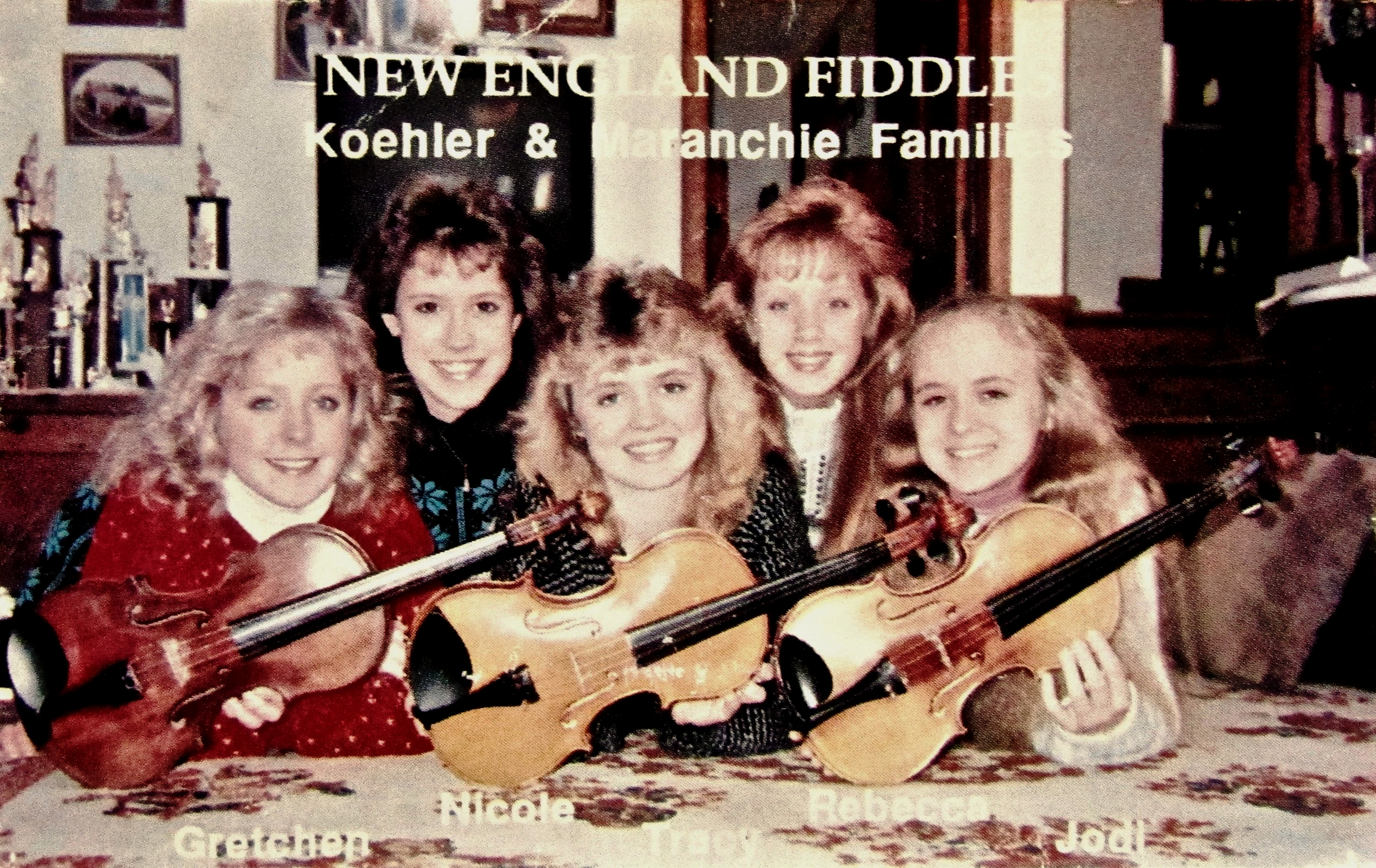 NEW ENGLAND FIDDLES~30th Anniversary ! - In 1988, The Koehler & Maranchie Families recorded an album that became an instant classic in the Northeast US and Canadian contest scene. Teenagers Gretchen Koehler, Nicole Maranchie (Engstrom), Tracy Maranchie (Gallagher), Rebecca Koehler and Jodi Maranchie played 35+ tunes in harmony with guest Duane Perry. The cassette celebrates its 30th anniversary this year.