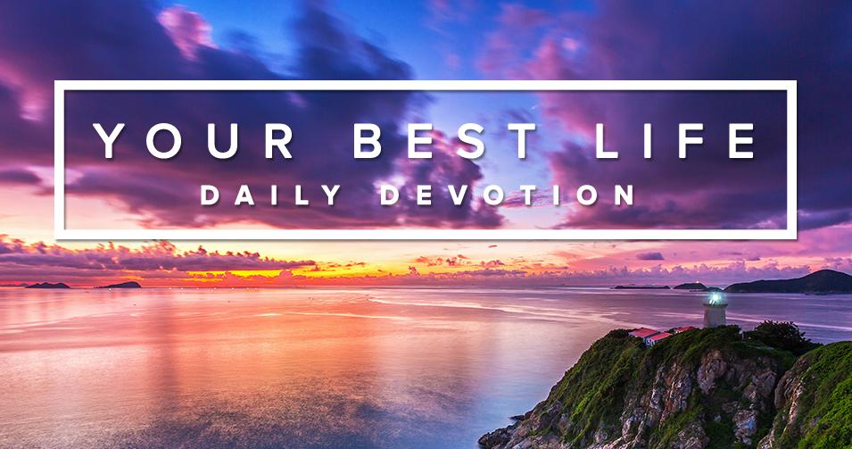 靈修, 靈修文章, 每日靈修, 聖經, 你最美好的人生, Daily Devotion, Devotional, Bible, Your Best Life