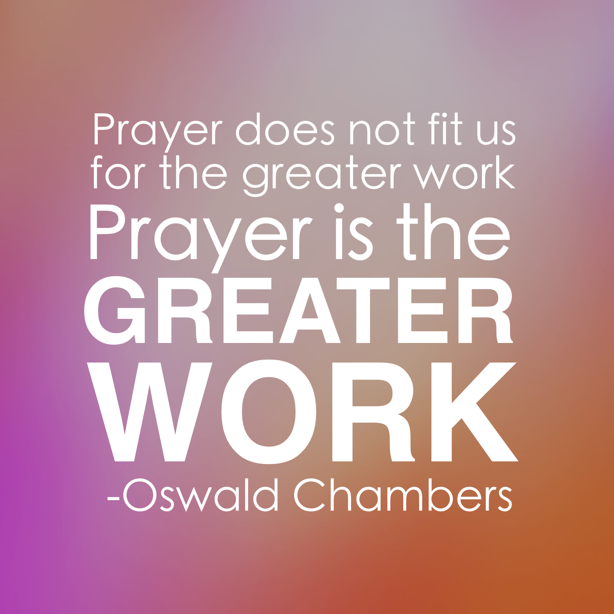 """Prayer does not fit us for the greater work, prayer is the greater work."" -Oswald Chambers Inspire your heart to prayer. www.chereehayes.com"