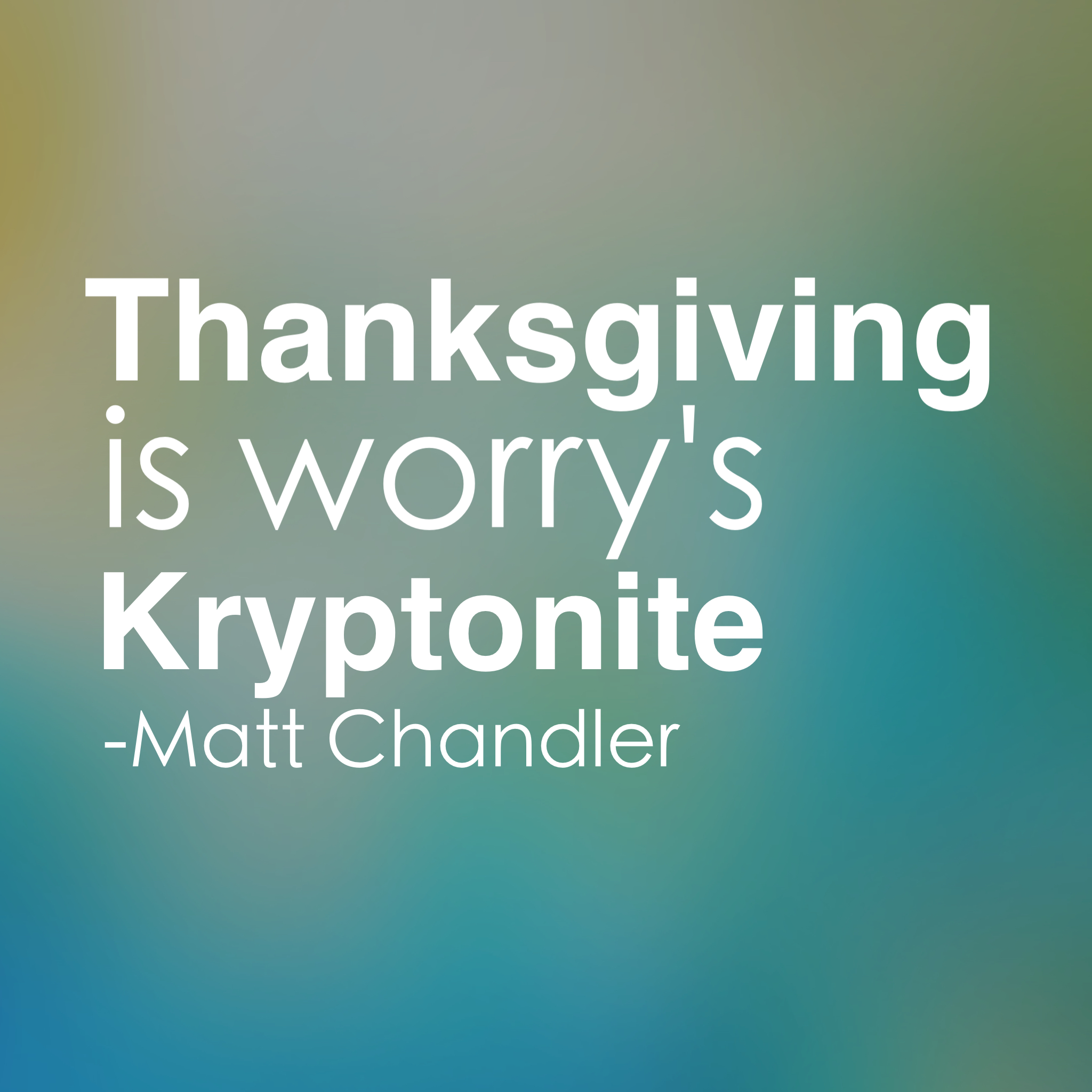 """Thanksgiving is worry's Kryptonite."" -Matt Chandler Inspire your heart to prayer. www.chereehayes.com"