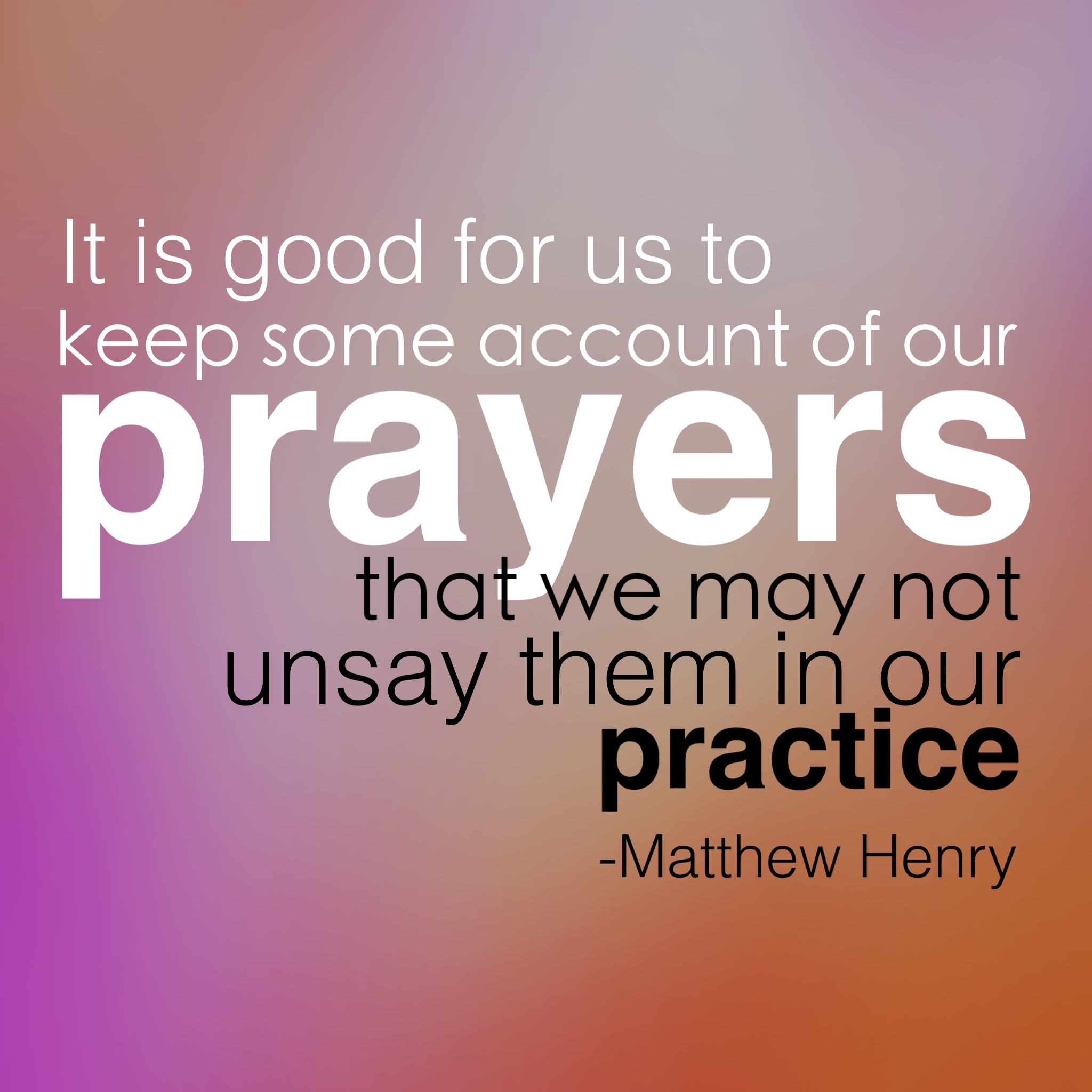 """It is good for us to keep some account of our prayers that we may not unsay them in our practice."" -Matthew Henry Inspire your heart to prayer. www.chereehayes.com"