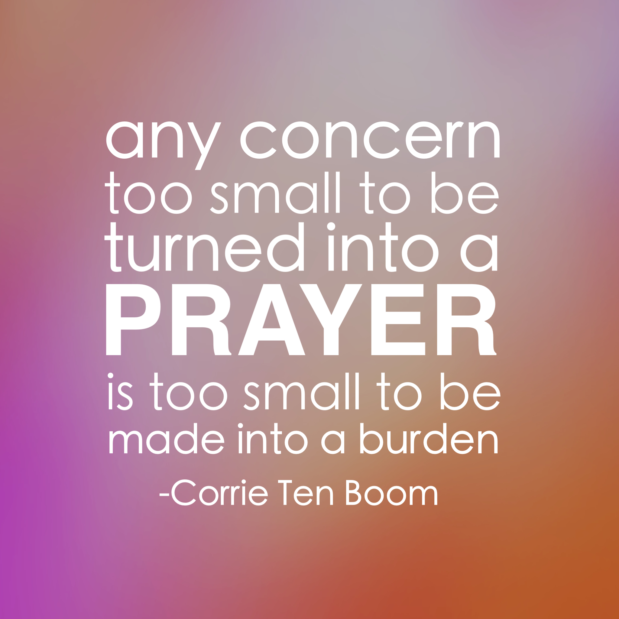 """Any concern too small to be turned into a prayer is too small to be turned into a burden."" -Corrie Ten Boom   Inspire your heart to prayer. www.chereehayes.com"