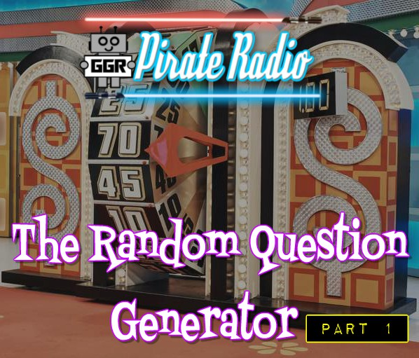 The Random Question Generator Part 1 GGR Pirate Radio podcast