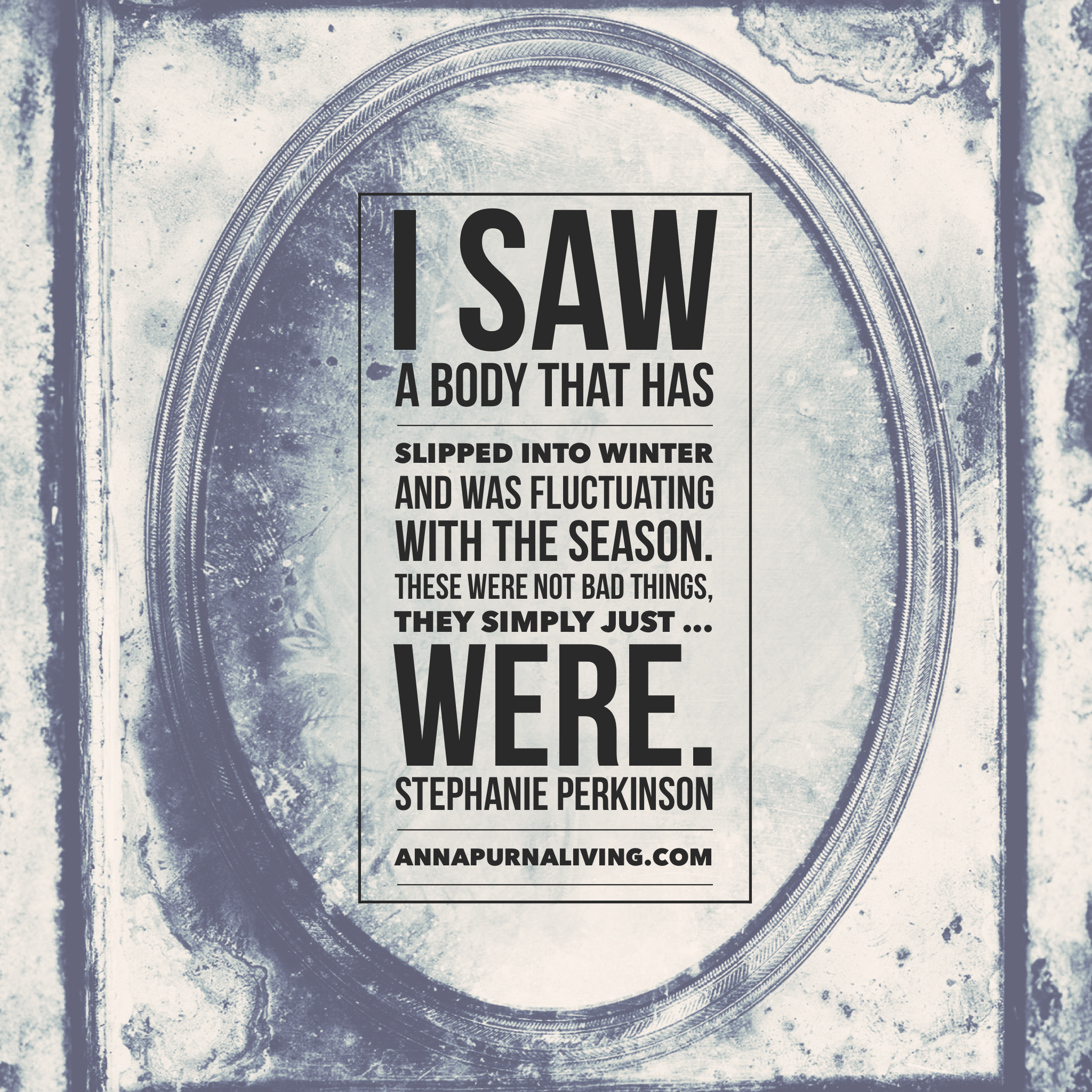I saw a body that has slipped into winter. By Stephanie Perkinson via AnnapurnaLiving.com #AnnapurnaLiving