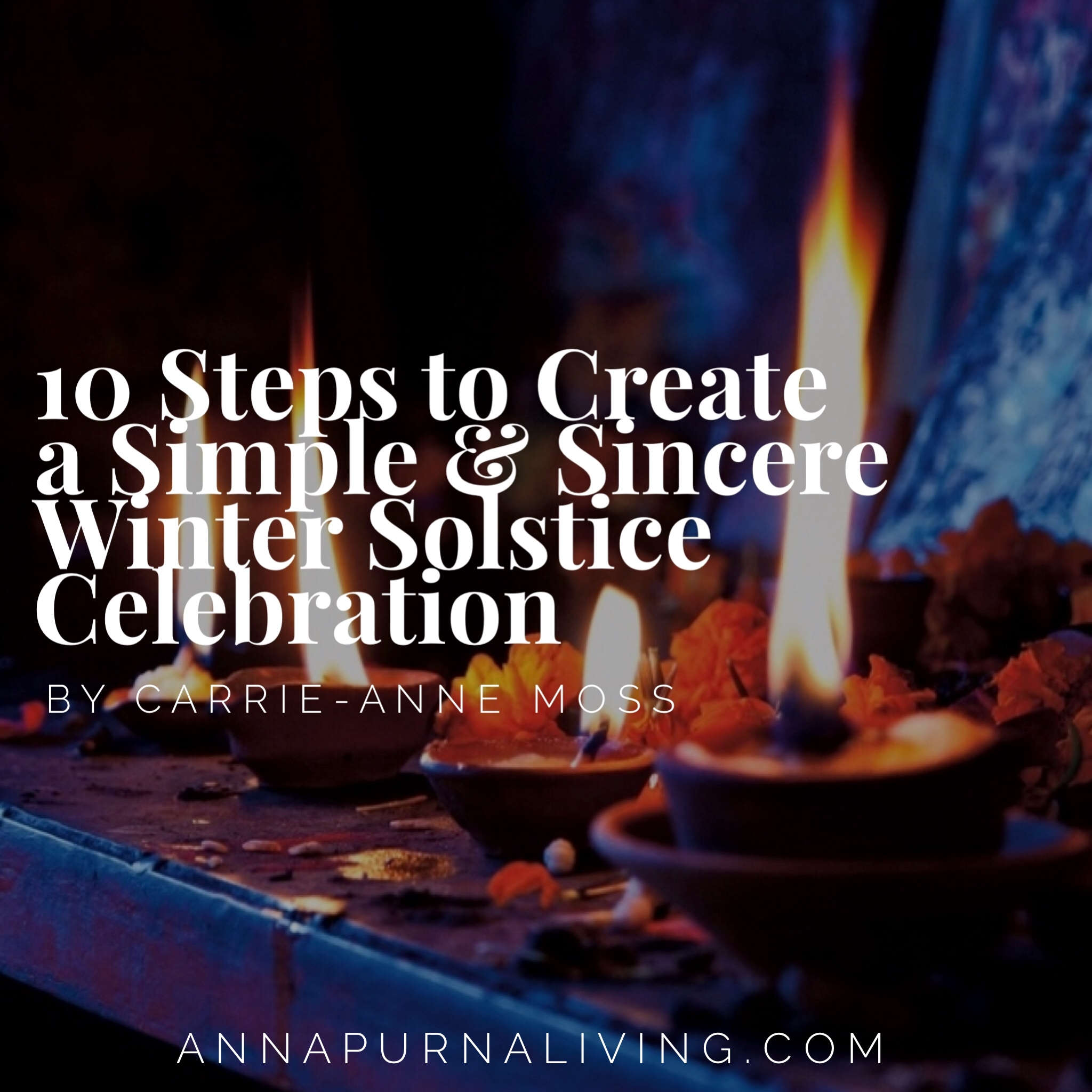 How to Create a Winter Solstice Celebration by Carrie-Anne Moss via AnnapurnaLiving.com
