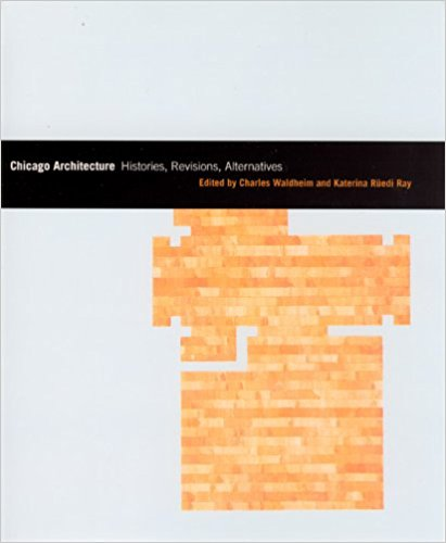 Chicago Architecture: Histories, Revisions, Alternatives