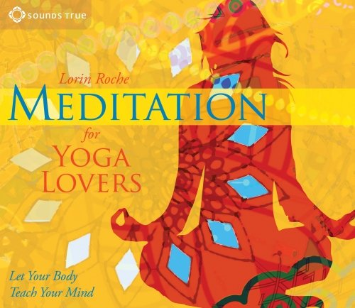 MEDITATION FOR YOGA LOVERS CD, by Dr. Lorin Roche Let Your Body Teach Your Mind Sounds True, 2013    Buy now here