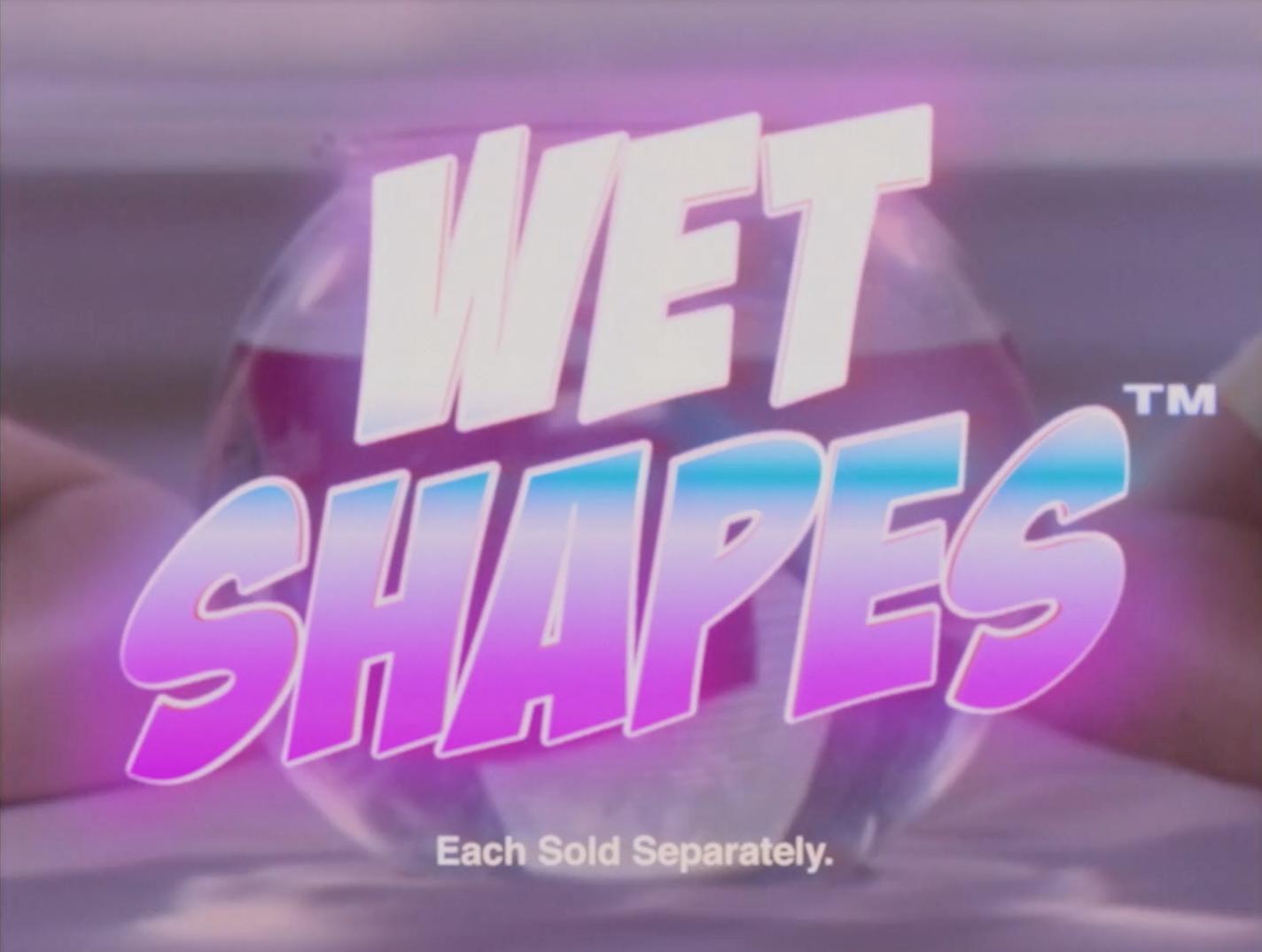 WET SHAPES