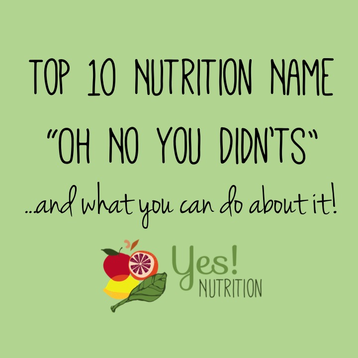 "The Top 10 Nutrition Name ""Oh No You Didn'ts"" and What You Can Do About It 