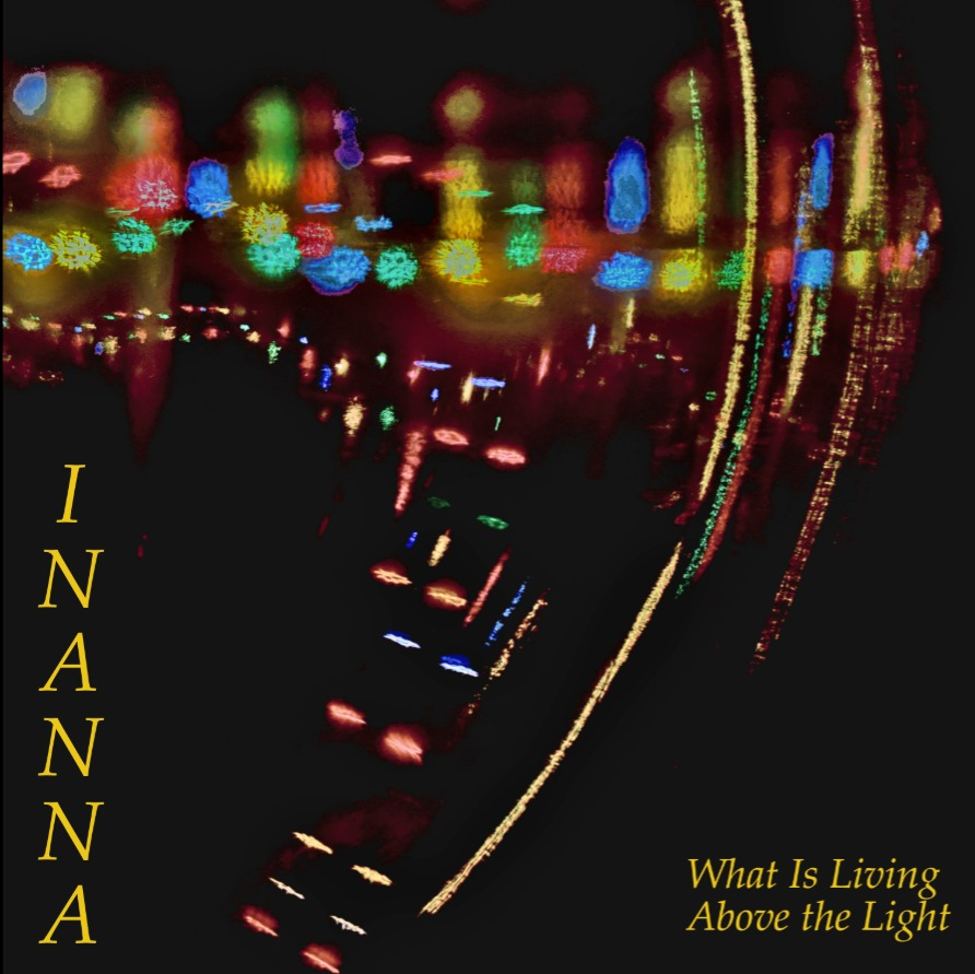 Inanna - What is Living Above the Light.jpg