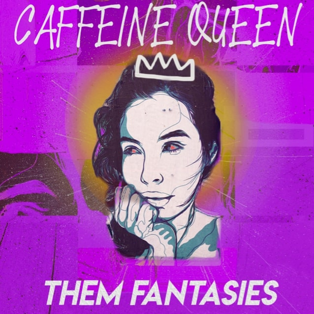 Them Fantasies - Caffeine Queen.jpg