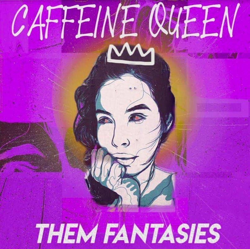 Them Fantasies - Caffeine Queen.jpg