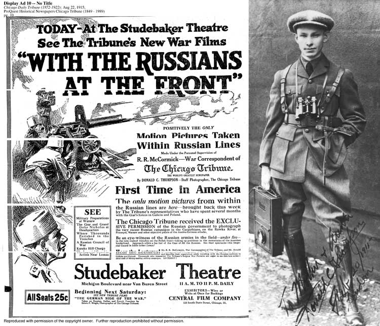 Chicago Tribune promotion for Donald Thompson's 1915 film, With the Russians at the Front. During World War I, Thompson shot still photographs and film on every front in Europe for US and UK newspapers and newsreel companies, and released two feature-length films. He worked for Leslie's Illustrated Weekly in Russia for six turbulent months before the 1917 Bolshevik Revolution, and covered the Allied intervention in Siberia in 1919 for Leslie's and the American Red Cross.