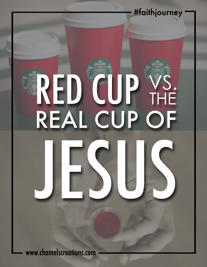 Starbucks red cup verus the real cup of jesus - Let's make noise about the Savior vs what's on the cup! | www.chamelevans.com