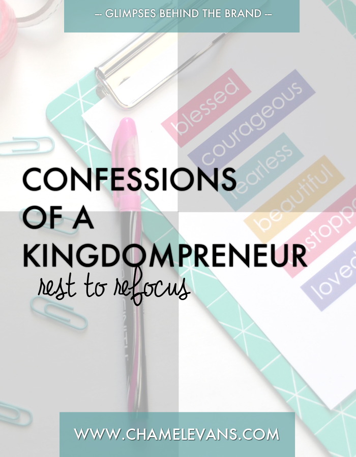 Confessions of a Kingdompreneur - implementing rest to refocus | www.chamelevans.com
