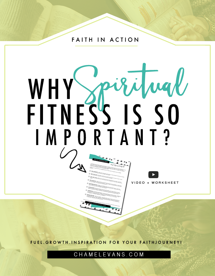 Why Spiritual Fitness is so Important? And why you need to get fit! | Video + worksheet to help you put your faith into action | Growth, fuel, and inspiration for your faith journey | www.chamelevans.com