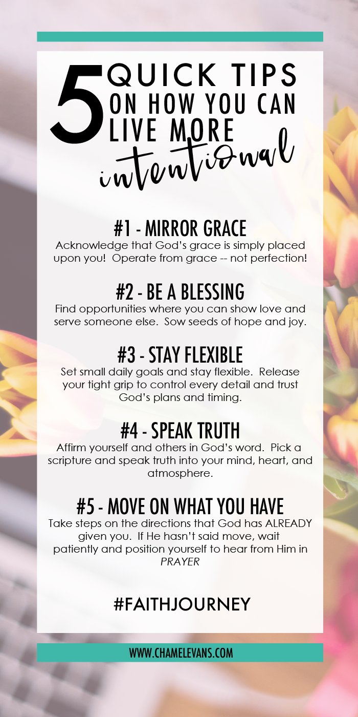 5 Quick Tips on How You Can Live More Intentional | Put your faith in action and grow as a woman of God - an amazing journey! | www.chamelevans.com