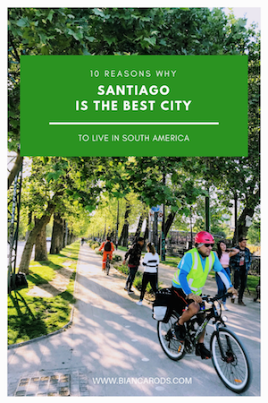 Check out my 10 reasons why Santiago is the Best city to live in South America