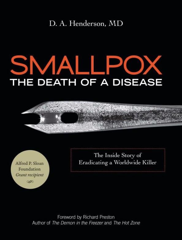 Dr. Henderson's Smallpox: The Death of a Disease was published in 2009, Bill Gates considers it one of his favorite books.