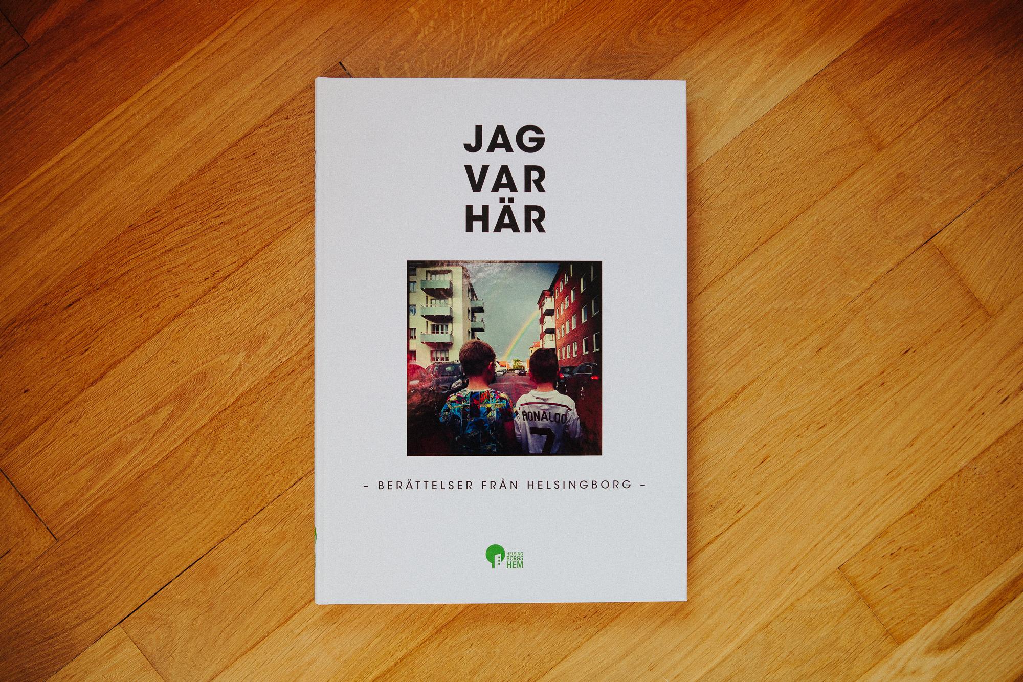 JAG VAR HÄR - Ur projektet I Was Here gjorde vi denna bok till Helsingborgshem AB. I syfte att lyfta fram människor i områden som kanske inte alltid syns. Vi tog del av historier och öden som bygger det samhälle vi lever i.