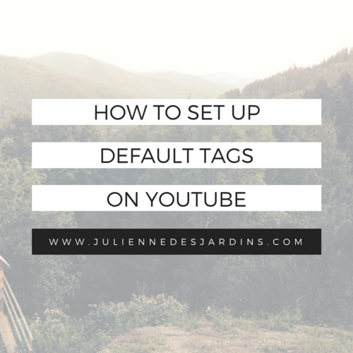 How to set default tags on your YouTube channel — Julienne