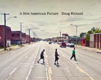 Doug Rickard: A New American Picture , SFMoMA, Aperture Foundation and Verlag der Buchhandlung Walther König, 2012   Editing