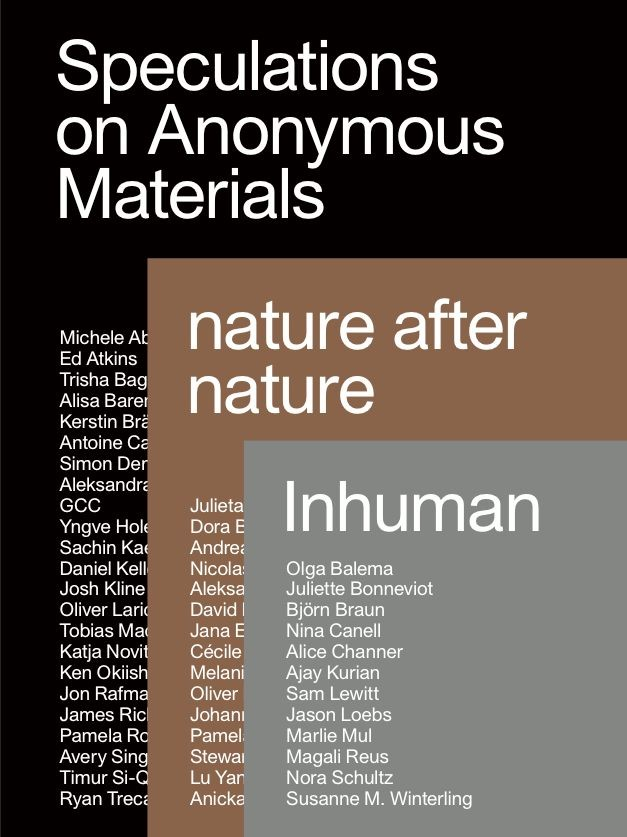 Speculations on Anonymous Materials/Nature After Nature/Inhuman , Koenig Books, 2019   Editing