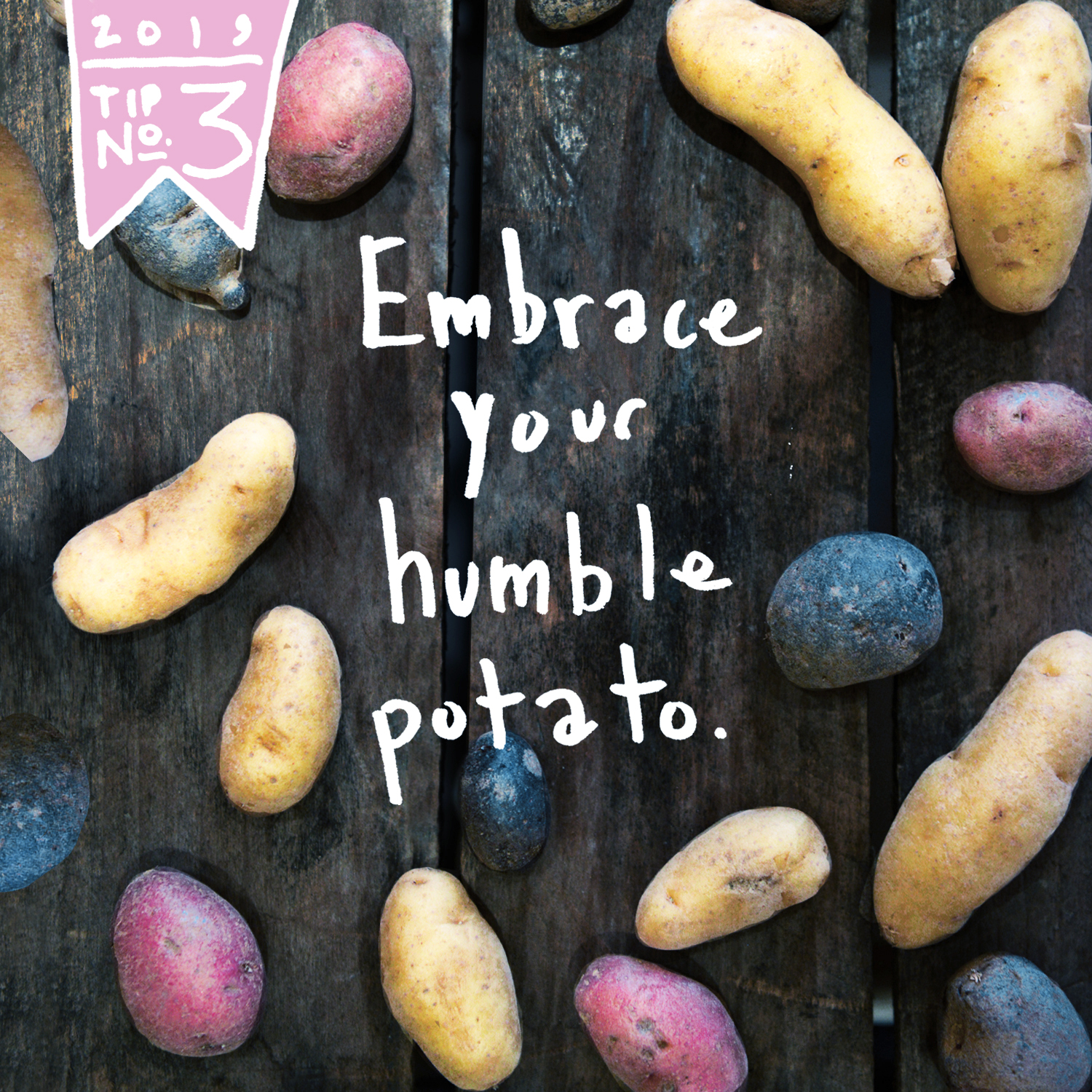 Celebrate the power of the simple. - Sometimes the simplest ingredients yield the tastiest results. Embrace your humble potato. When we go back to the basics, we find that even the most ordinary of objectives can still be useful & important. Small steps (like where you buy your produce) help to make long lasting sustainable change instead of flashy big unrealistic or unattainable goals.